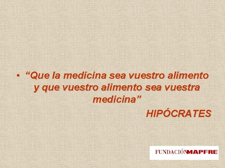 """• """"Que la medicina sea vuestro alimento y que vuestro alimento sea vuestra"""
