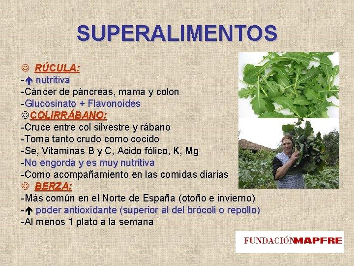 SUPERALIMENTOS RÚCULA: - nutritiva -Cáncer de páncreas, mama y colon -Glucosinato + Flavonoides COLIRRÁBANO:
