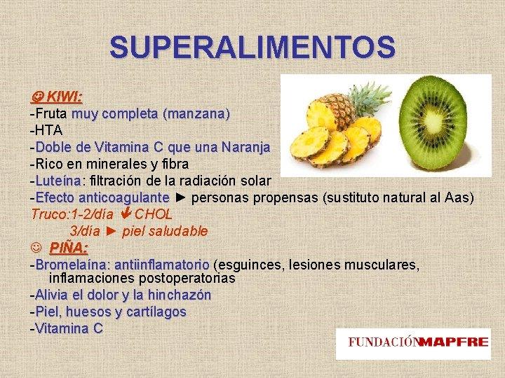 SUPERALIMENTOS KIWI: -Fruta muy completa (manzana) -HTA -Doble de Vitamina C que una Naranja