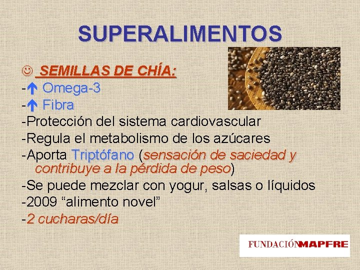 SUPERALIMENTOS SEMILLAS DE CHÍA: - Omega-3 - Fibra -Protección del sistema cardiovascular -Regula el