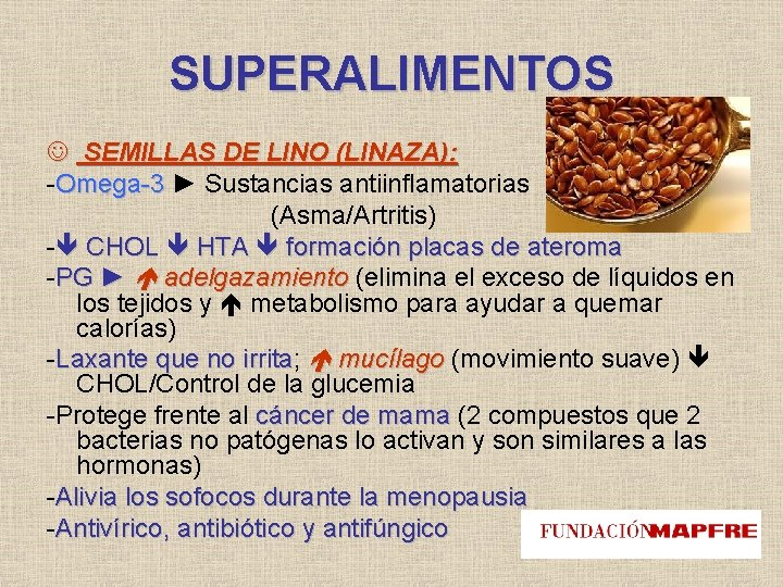 SUPERALIMENTOS SEMILLAS DE LINO (LINAZA): -Omega-3 ► Sustancias antiinflamatorias (Asma/Artritis) - CHOL HTA formación