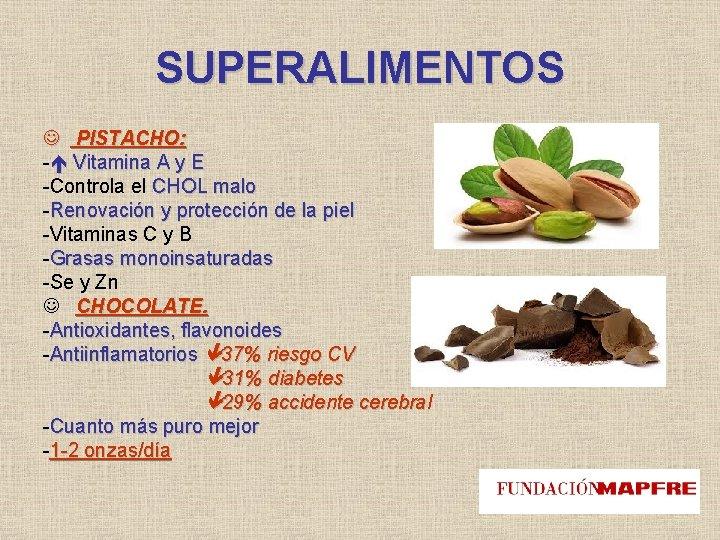 SUPERALIMENTOS PISTACHO: - Vitamina A y E -Controla el CHOL malo -Renovación y protección