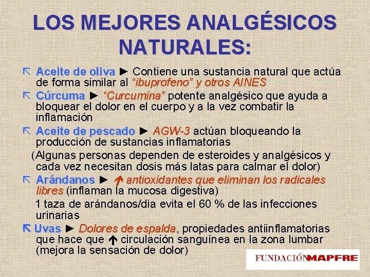 LOS MEJORES ANALGÉSICOS NATURALES: Aceite de oliva ► Contiene una sustancia natural que actúa