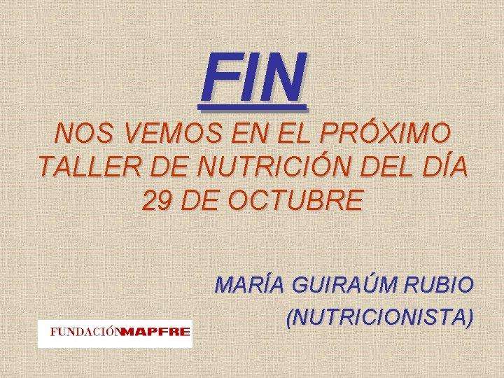 FIN NOS VEMOS EN EL PRÓXIMO TALLER DE NUTRICIÓN DEL DÍA 29 DE OCTUBRE