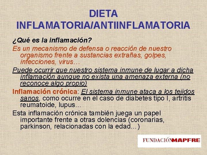 DIETA INFLAMATORIA/ANTIINFLAMATORIA ¿Qué es la inflamación? Es un mecanismo de defensa o reacción de