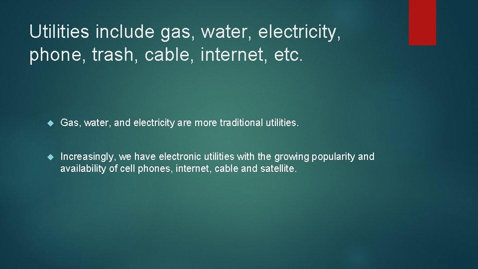Utilities include gas, water, electricity, phone, trash, cable, internet, etc. Gas, water, and electricity