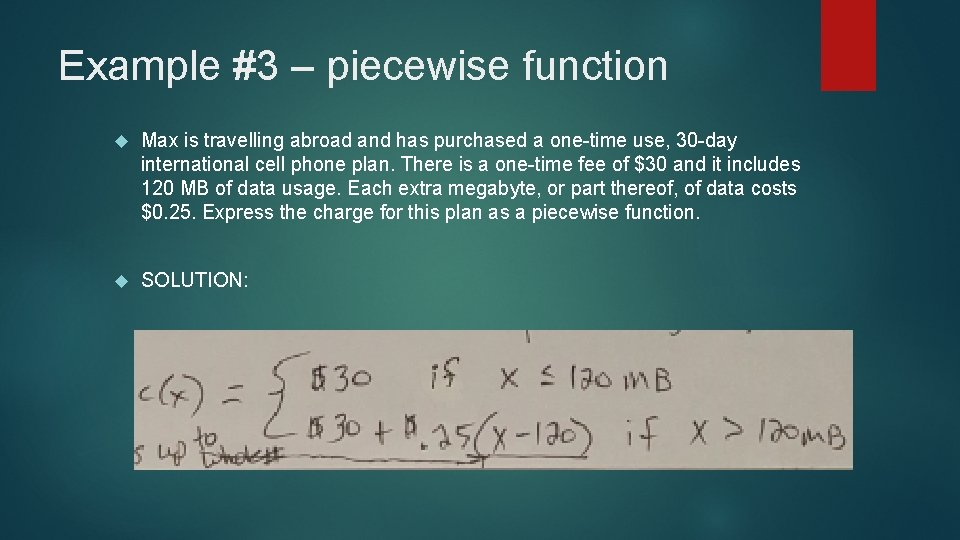 Example #3 – piecewise function Max is travelling abroad and has purchased a one-time