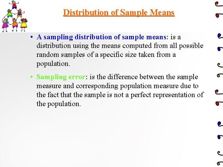 Distribution of Sample Means • A sampling distribution of sample means: is a distribution