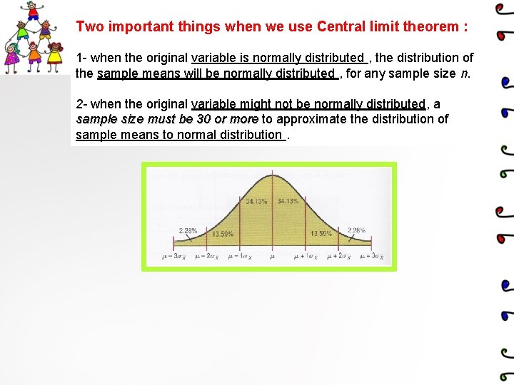 Two important things when we use Central limit theorem : 1 - when the