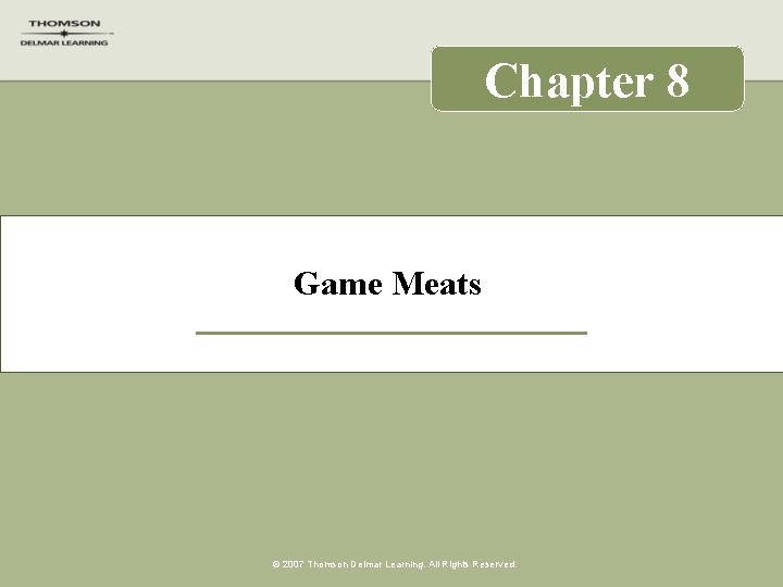 Chapter 8 Game Meats © 2007 Thomson Delmar Learning. All Rights Reserved.