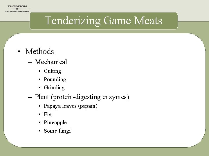 Tenderizing Game Meats • Methods – Mechanical • Cutting • Pounding • Grinding –