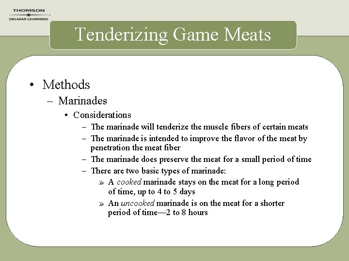 Tenderizing Game Meats • Methods – Marinades • Considerations – The marinade will tenderize
