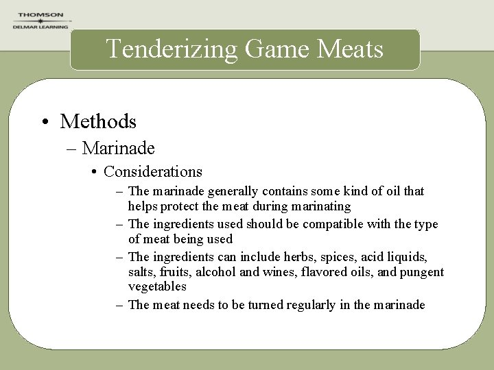 Tenderizing Game Meats • Methods – Marinade • Considerations – The marinade generally contains