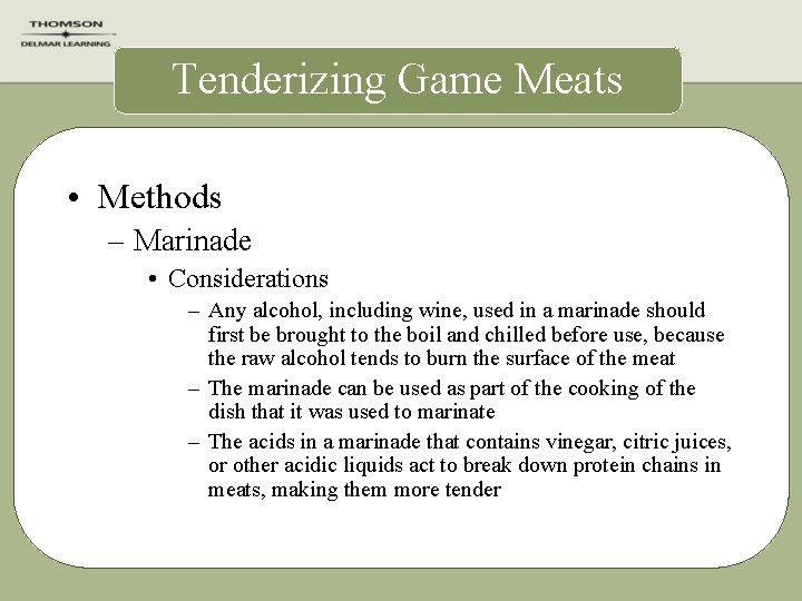 Tenderizing Game Meats • Methods – Marinade • Considerations – Any alcohol, including wine,