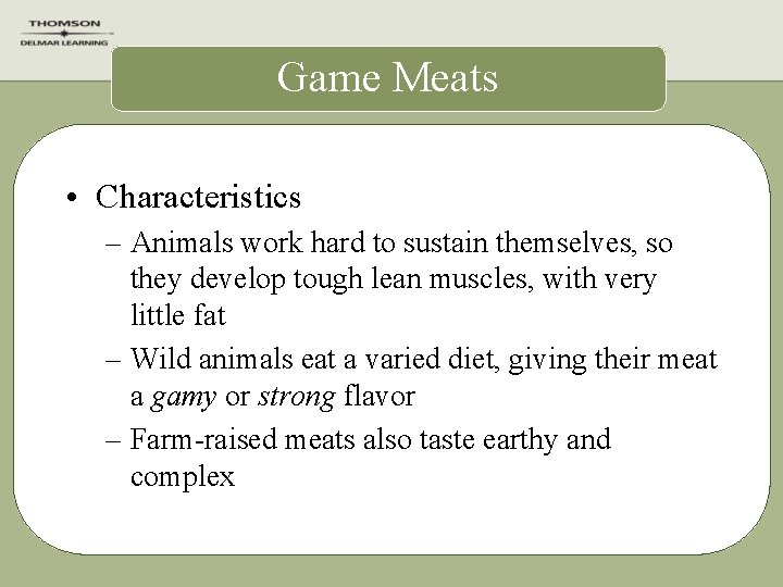 Game Meats • Characteristics – Animals work hard to sustain themselves, so they develop