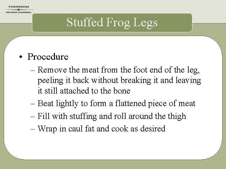Stuffed Frog Legs • Procedure – Remove the meat from the foot end of
