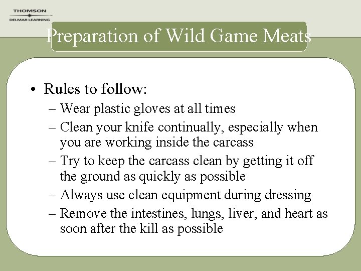 Preparation of Wild Game Meats • Rules to follow: – Wear plastic gloves at