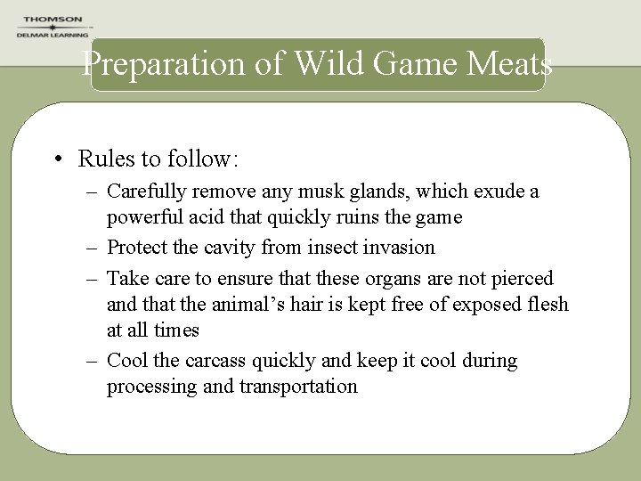 Preparation of Wild Game Meats • Rules to follow: – Carefully remove any musk