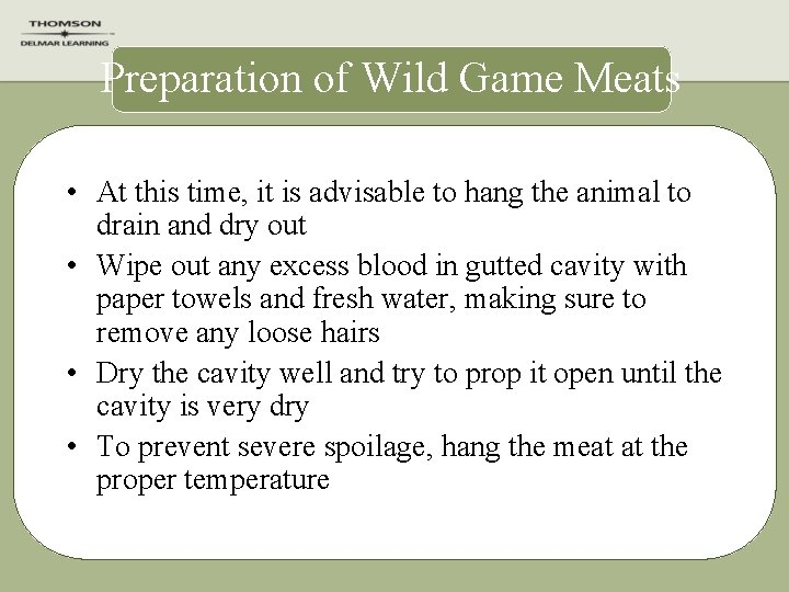 Preparation of Wild Game Meats • At this time, it is advisable to hang