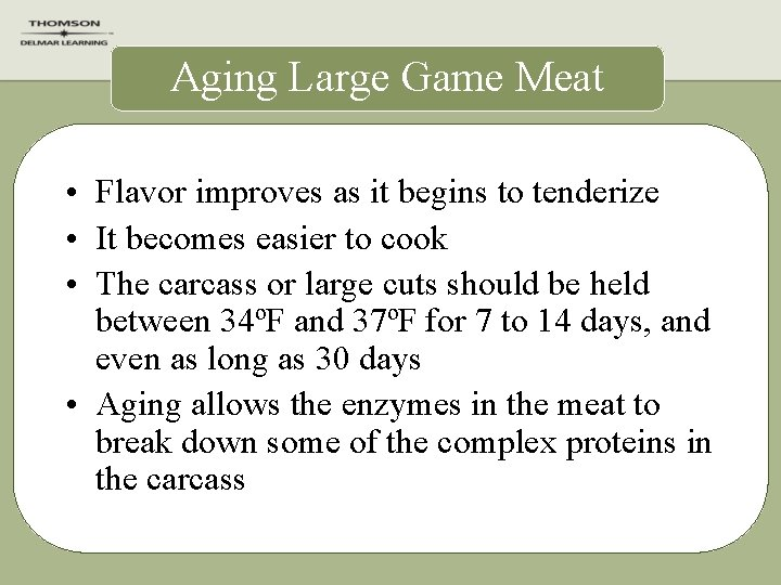 Aging Large Game Meat • Flavor improves as it begins to tenderize • It
