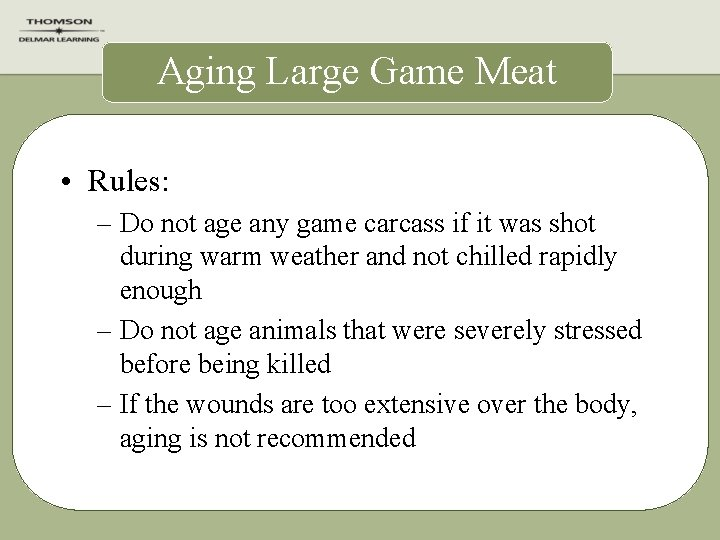 Aging Large Game Meat • Rules: – Do not age any game carcass if