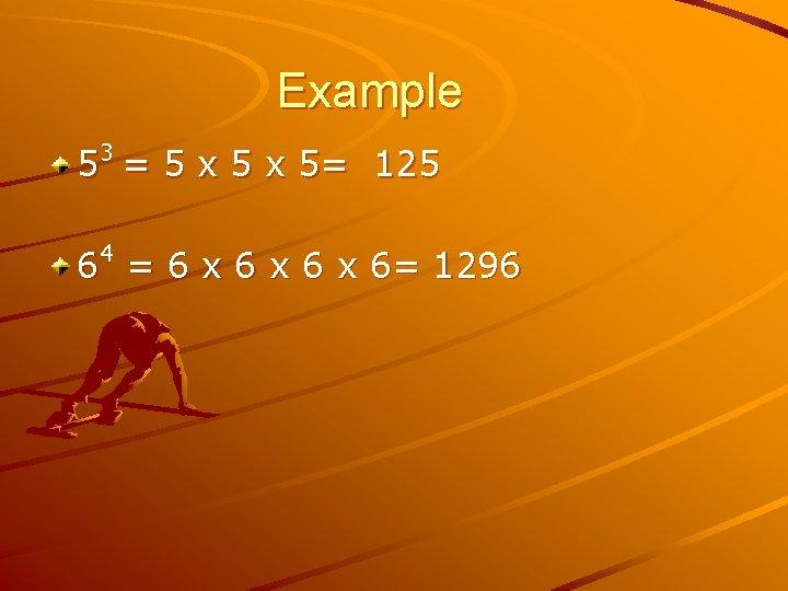 Example 3 5 = 5 x 5= 125 4 6 = 6 x 6