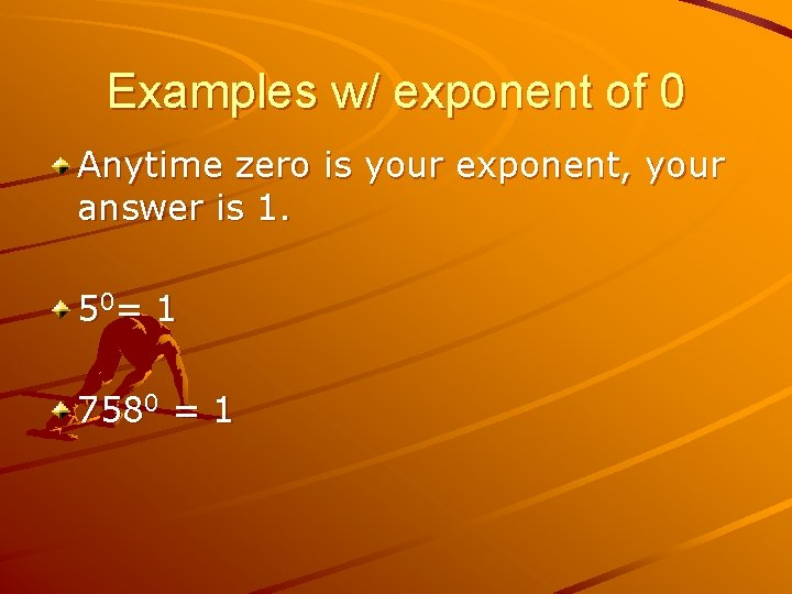 Examples w/ exponent of 0 Anytime zero is your exponent, your answer is 1.