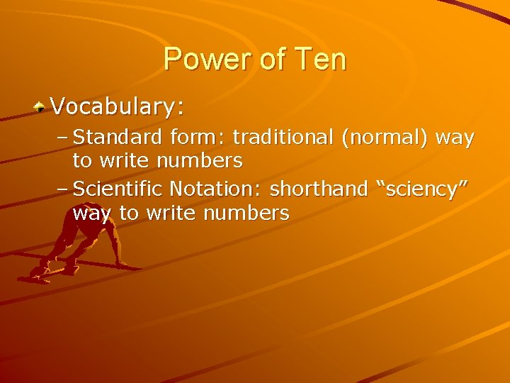 Power of Ten Vocabulary: – Standard form: traditional (normal) way to write numbers –