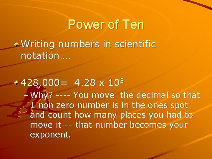 Power of Ten Writing numbers in scientific notation…. 428, 000= 4. 28 x 105
