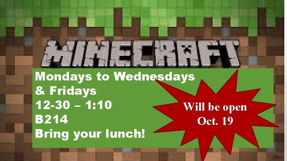 Mondays to Wednesdays & Fridays 12 -30 – 1: 10 Will be open B