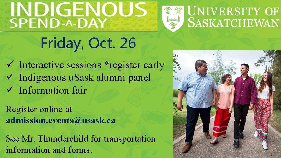 Friday, Oct. 26 ü Interactive sessions *register early ü Indigenous u. Sask alumni panel
