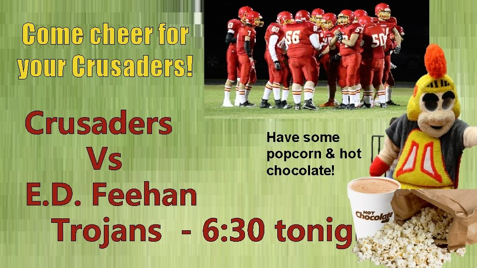 Come cheer for your Crusaders! Crusaders Have some popcorn & hot Vs chocolate! E.