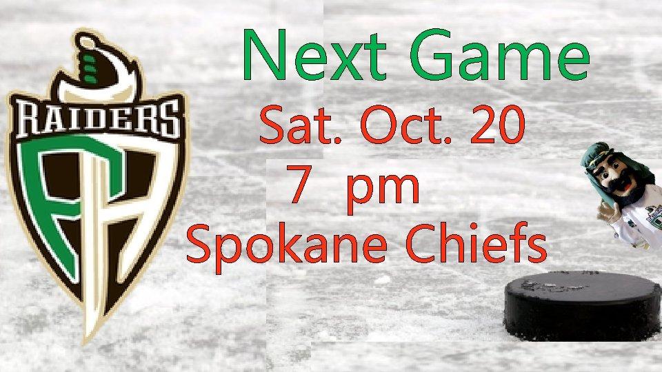 Next Game Sat. Oct. 20 7 pm Spokane Chiefs