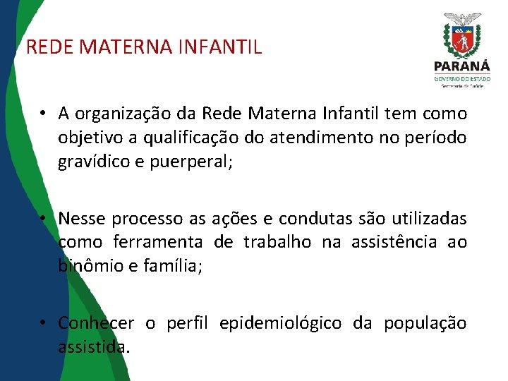 REDE MATERNA INFANTIL • A organização da Rede Materna Infantil tem como objetivo a