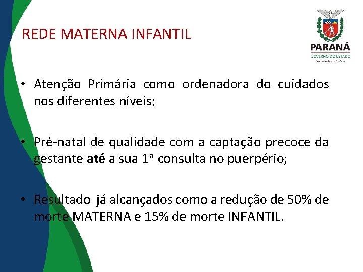 REDE MATERNA INFANTIL • Atenção Primária como ordenadora do cuidados nos diferentes níveis; •