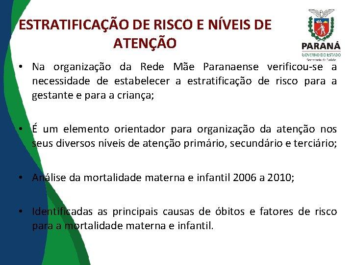 ESTRATIFICAÇÃO DE RISCO E NÍVEIS DE ATENÇÃO • Na organização da Rede Mãe Paranaense