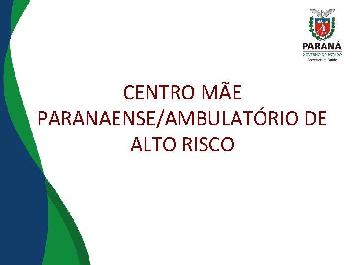 CENTRO MÃE PARANAENSE/AMBULATÓRIO DE ALTO RISCO