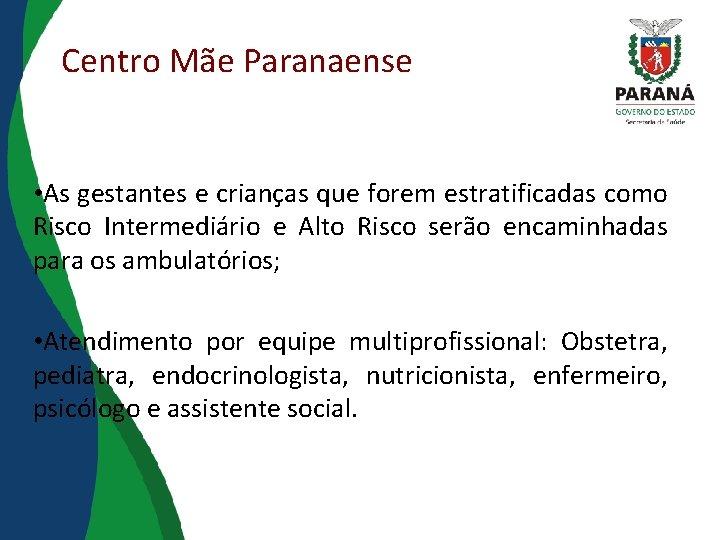 Centro Mãe Paranaense • As gestantes e crianças que forem estratificadas como Risco Intermediário