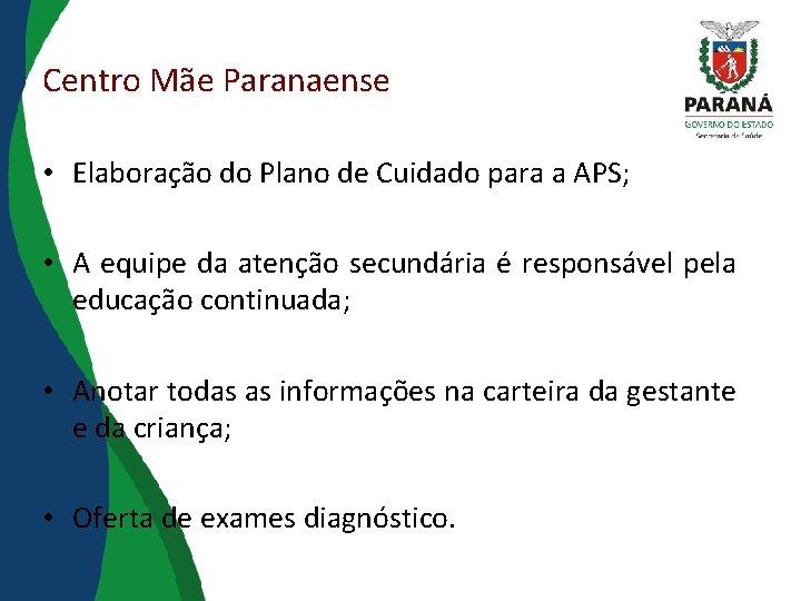 Centro Mãe Paranaense • Elaboração do Plano de Cuidado para a APS; • A
