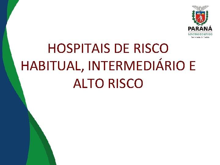 HOSPITAIS DE RISCO HABITUAL, INTERMEDIÁRIO E ALTO RISCO