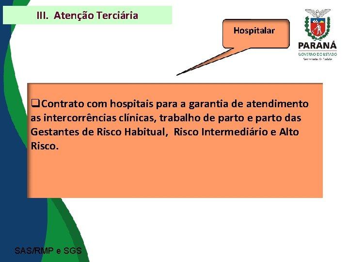 III. Atenção Terciária Hospitalar Contrato com hospitais para a garantia de atendimento as intercorrências