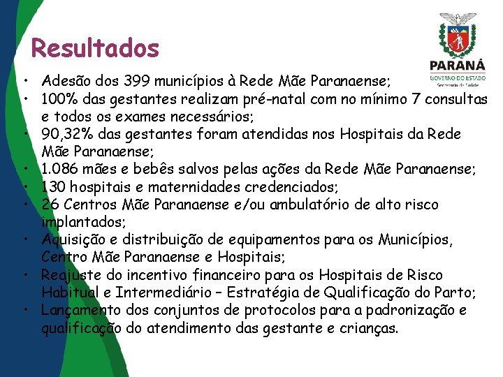 Resultados • Adesão dos 399 municípios à Rede Mãe Paranaense; • 100% das gestantes