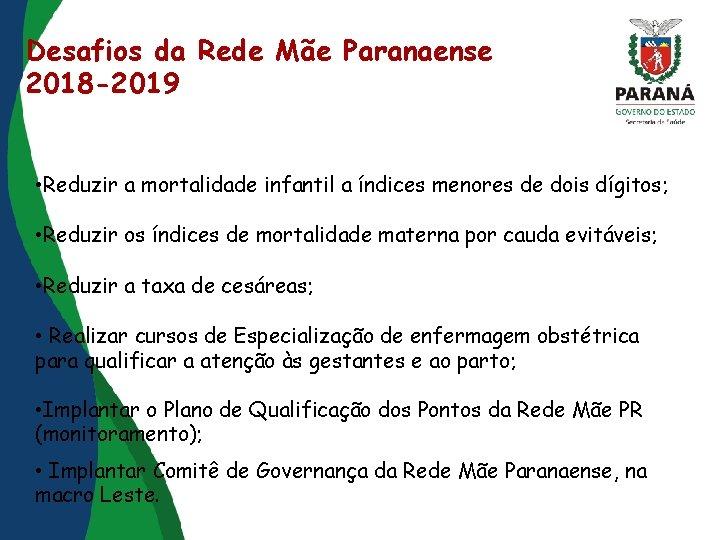 Desafios da Rede Mãe Paranaense 2018 -2019 • Reduzir a mortalidade infantil a índices