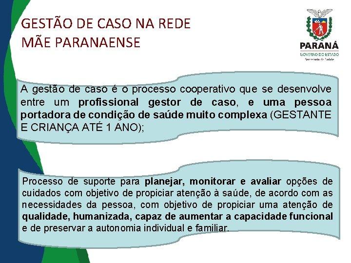 GESTÃO DE CASO NA REDE MÃE PARANAENSE A gestão de caso é o processo