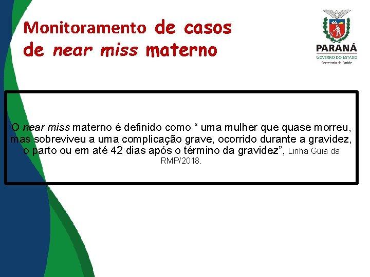 Monitoramento de casos de near miss materno O near miss materno é definido como