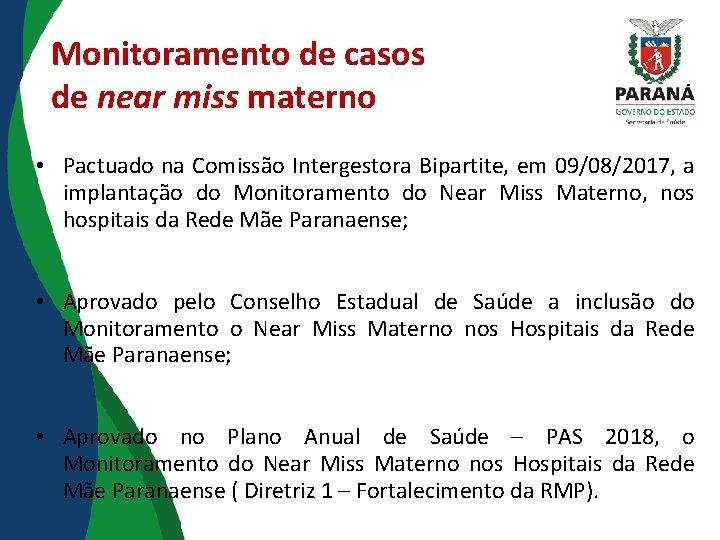 Monitoramento de casos de near miss materno • Pactuado na Comissão Intergestora Bipartite, em