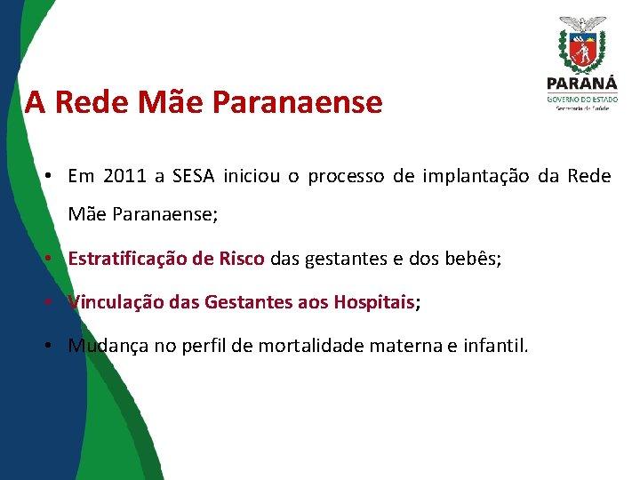 A Rede Mãe Paranaense • Em 2011 a SESA iniciou o processo de implantação