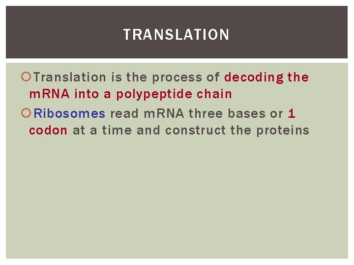 TRANSLATION Translation is the process of decoding the m. RNA into a polypeptide chain