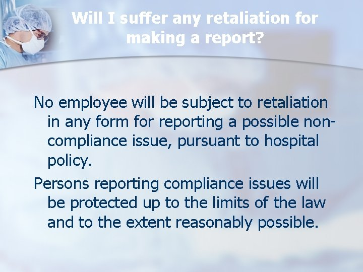 Will I suffer any retaliation for making a report? No employee will be subject