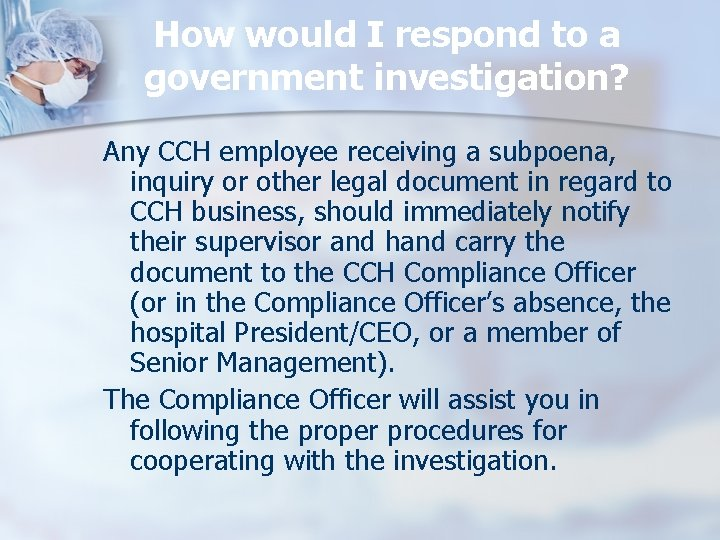 How would I respond to a government investigation? Any CCH employee receiving a subpoena,